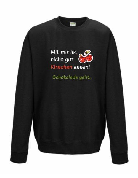 Sweatshirt Shirt Pullover Pulli Unisex Mit mir ist nicht gut Kirschen essen! Schokolade geht