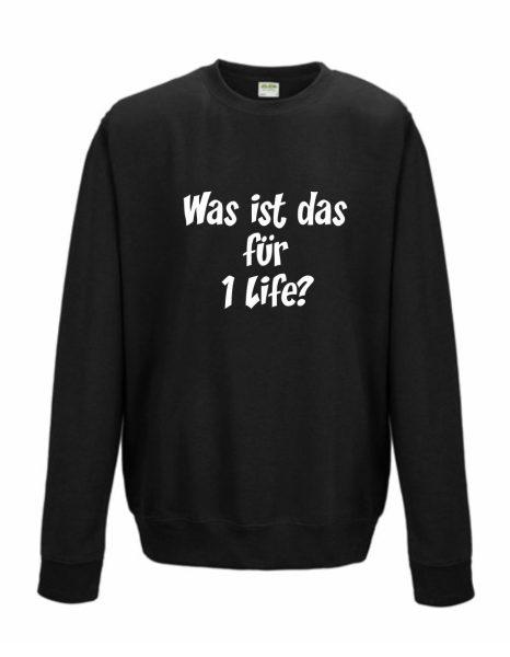 Sweatshirt Shirt Pullover Pulli Unisex Was ist das für 1 Life?