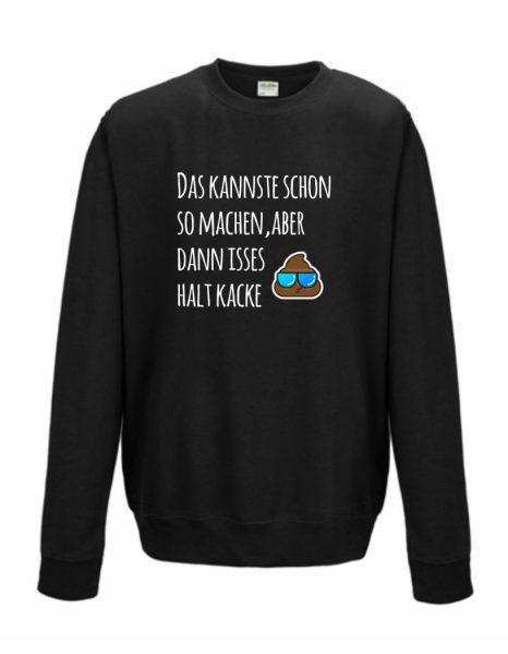 Sweatshirt Shirt Pullover Pulli Unisex Das kannste schon so machen, aber dann isses halt kacke
