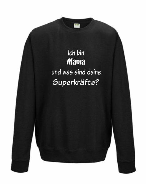 Sweatshirt Shirt Pullover Pulli Unisex Ich bin Mama und was sind deine Superkräfte?
