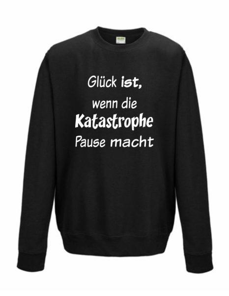 Sweatshirt Shirt Pullover Pulli Unisex Glück ist, wenn die Katastrophe Pause macht