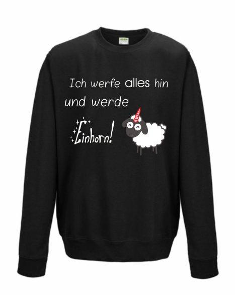 Sweatshirt Shirt Pullover Pulli Unisex Schaf Sheepcorn Ich werfe alles hin und werde Einhorn