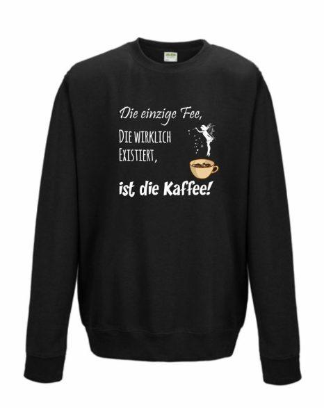 Sweatshirt Shirt Pullover Pulli Unisex Die einzige Fee, die wirklich existiert, ist die Kaffee