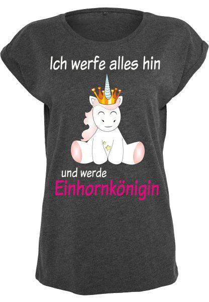 Damen T-Shirt Ladies Extended Shoulder Tee Unicorn Einhorn cutie Ich werfe alles hin Einhornkönigin
