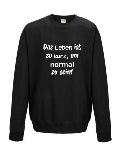 Sweatshirt Shirt Pullover Pulli Unisex Das Leben ist zu kurz, um normal zu sein!