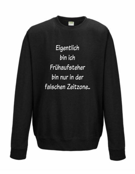 Sweatshirt Shirt Pullover Pulli Unisex Eigentlich bin ich Frühaufsteher bin nur in der falschen Zeit